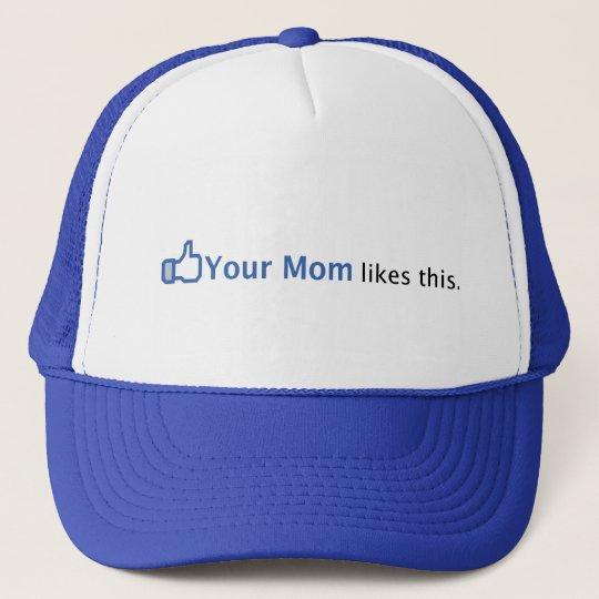 Your Mom Likes This Trucker Hat