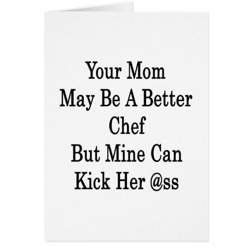 Your Mom May Be A Better Chef But Mine Can Kick He Stationery Note Card