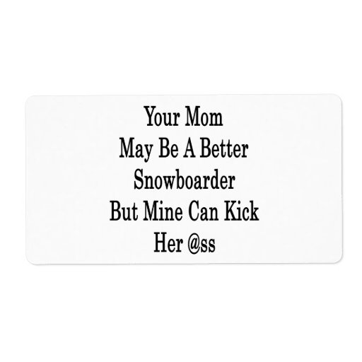 Your Mom May Be A Better Snowboarder But Mine Can Custom Shipping Labels