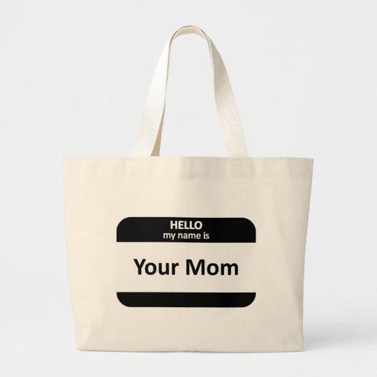 Your Mom Nametag Large Tote Bag