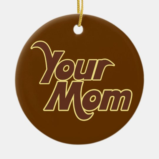 Your Mom Offensive humor Ceramic Ornament