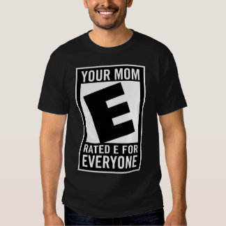 your mom rated e for everyone gaming gamer tee shirt