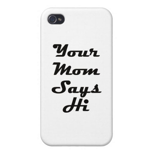 Your Mom Says Hi iPhone 4/4S Cases