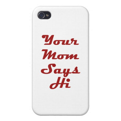 Your Mom Says Hi iPhone 4/4S Covers