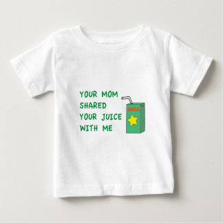 Your Mom Shared Your Juice With Me Shirts