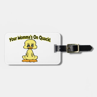 Your Mommas On Quack Luggage Tag
