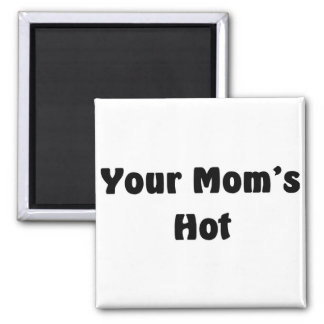 Your Mom's Hot 2 Inch Square Magnet