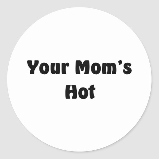 Your Mom's Hot Round Stickers