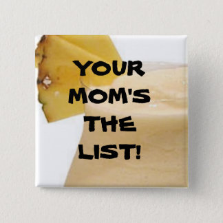 YOUR MOM'S THE LIST! BUTTON