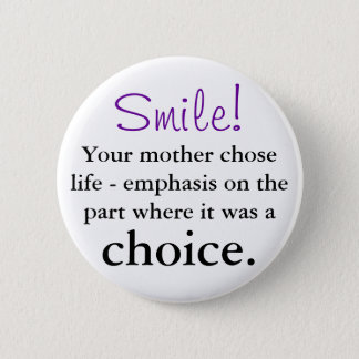 Your mother chose life button