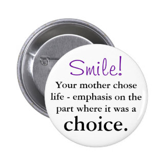 Your mother chose life pins