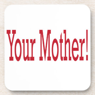 Your Mother Drink Coaster