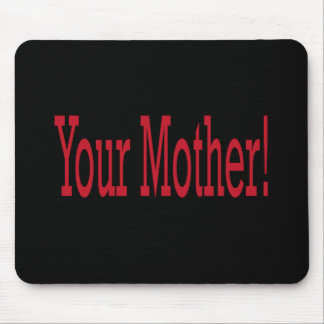 Your Mother Mouse Pad