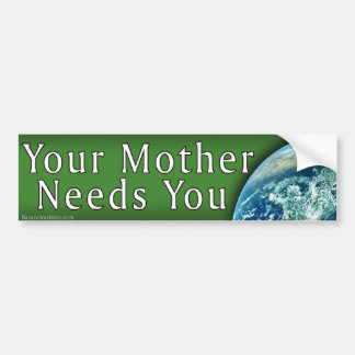 Your Mother Needs You Bumper Sticker