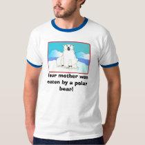 Your mother was eaten by a polar bear! T-Shirt