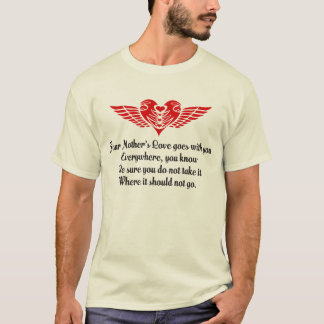 Your Mother's Love Poem T-Shirt