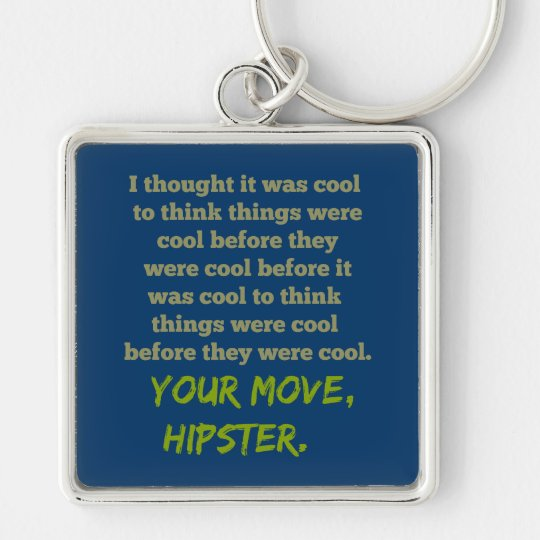 Your Move, Hipster. Keychain