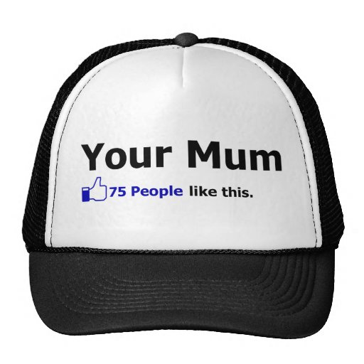 Your Mum - 75 People Like This Trucker Hat