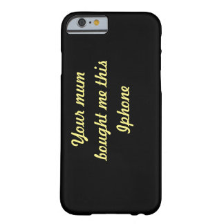 Your mum bought me this.. barely there iPhone 6 case