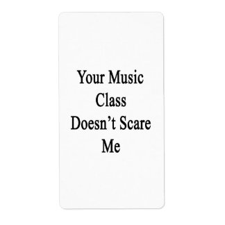 Your Music Class Doesn't Scare Me Personalized Shipping Labels