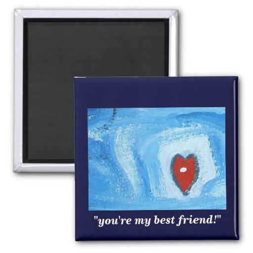 YOUR MY BEST FRIEND FRIDGE MAGNET