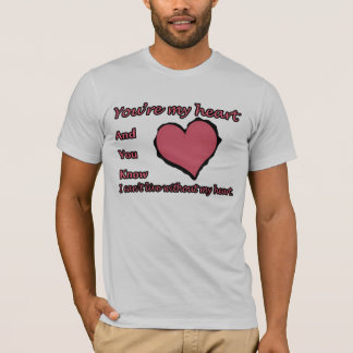 Your My Heart T-Shirt