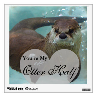 Your my Otter Half Brown River Otter Swimming Wall Decal