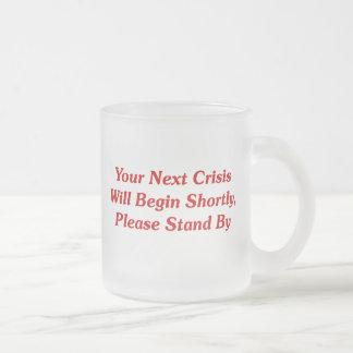 Your Next Crisis Will Begin Shortly Mug