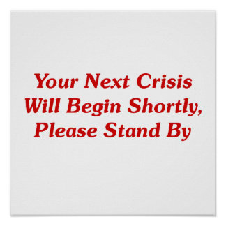Your Next Crisis Will Begin Shortly, ... Poster