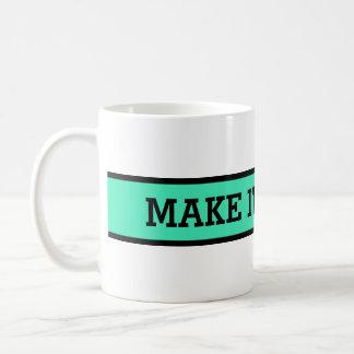 Your nice saying: MAKE IT HAPPEN Coffee Mug