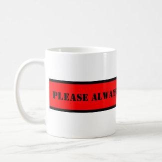 Your nice saying: PLEASE ALWAYS FILL WITH COFFEE Coffee Mug