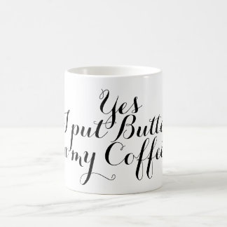 Your nice saying: Yes, I put Butter in my Coffee Coffee Mug