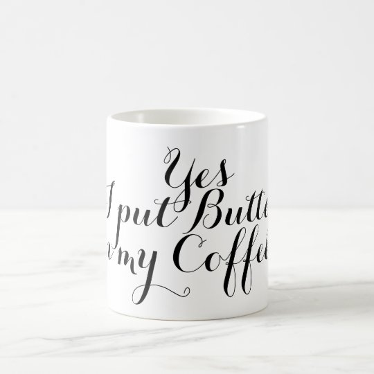 your nice saying yes i put butter in my coffee coffee mug zazzle com