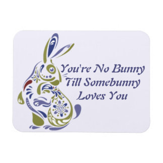 Your No Bunny Till Somebunny Loves You - 6b Magnet