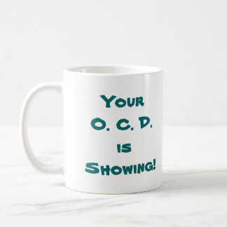 Your O. C. D. is Showing! Coffee Mug