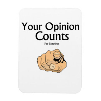 """""""Your opinion counts for nothing"""" slogan Magnet"""