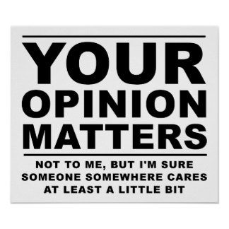 Your Opinion (Doesn't) Matter Funny Poster