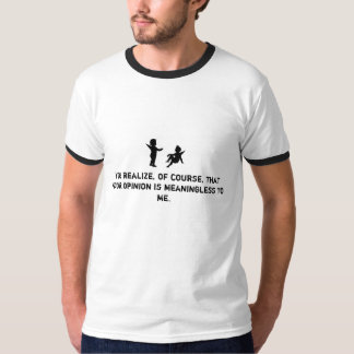 Your opinion is meaningless T-Shirt