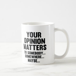 Your Opinion Matters To Somebody Coffee Mug
