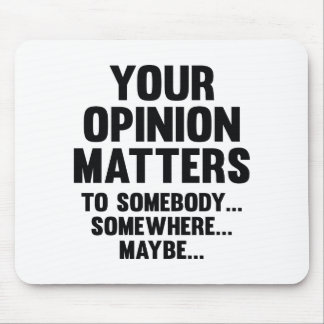 Your Opinion Matters To Somebody Mouse Pad