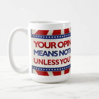 Your Opinion Means Nothing Unless You Vote Coffee Mug