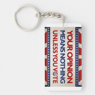 Your Opinion Means Nothing Unless You Vote Keychain
