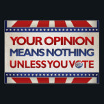 """Your Opinion Means Nothing Unless you Vote - Sign<br><div class=""""desc"""">In the spirit of American and Democracy,  this sign doesn&#39;t support either party,  just the act of voting. It&#39;s true. If you don&#39;t vote,  your opinion means nothing.</div>"""