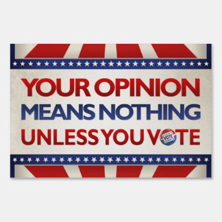 Your Opinion Means Nothing Unless you Vote - Sign