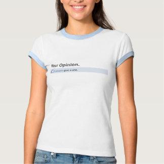 Your Opinion Status Update Shirt