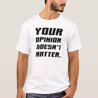 YOUR OPINION T-Shirt