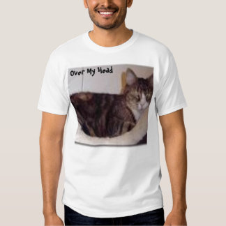 Your Over My Head T Shirt