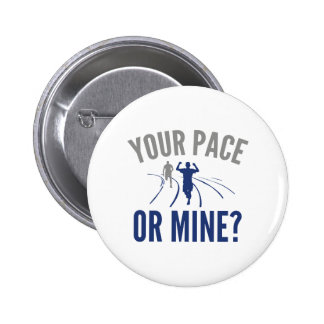 Your Pace Or Mine? Button