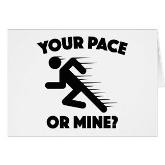 Your Pace Or Mine? Card