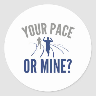 Your Pace Or Mine? Classic Round Sticker